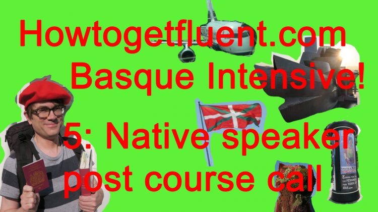Basque Intensive!  5: post-course native speaker call