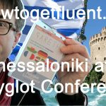 In Thessaloniki at the Polyglot Conference (review and video)